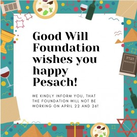 Good Will Foundation Wishes You Happy Pesach and Informs about Office Holidays!