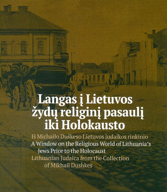 """The Catalogue """"A Window on the Religious World of Lithuania's Jews Prior to the Holocaust. Lithuanian Judaica from the Collection of Mikhail Dushkes"""" (Lithuanian, English) can be purchased at the Good Will Foundation"""