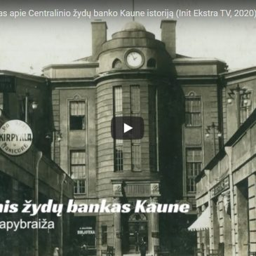 A documentary about the history of Jewish Central Bank in Kaunas (Init Ekstra TV, 2020)