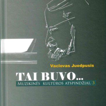 """The book """"Tai buvo…Muzikinės kultūros atspindžiai.3"""" (Lithuanian) by Vaclovas Juodpusis can be purchased at the Good Will Foundation"""